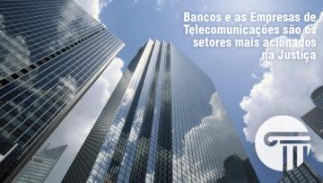 Bancos e as Empresas de Telecomunicações são os setores mais acionados na Justiça